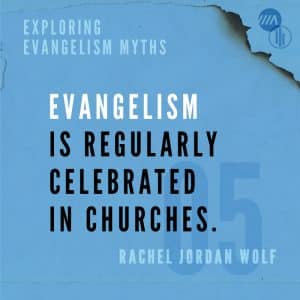 Image for Exploring Evangelism Myths: Evangelism is Regularly Celebrated in Churches